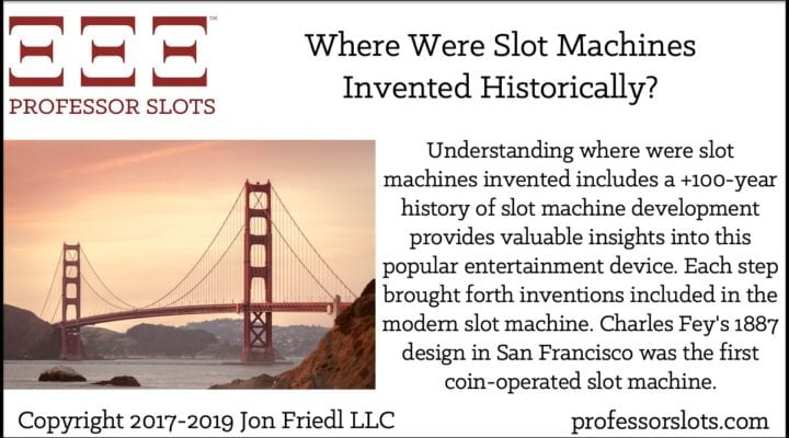 Understanding where were slot machines invented includes a +100-year history of slot machine development provides valuable insights into this popular entertainment device. Each step brought forth inventions included in the modern slot machine. Charles Fey's 1887 design in San Francisco was the first coin-operated slot machine.