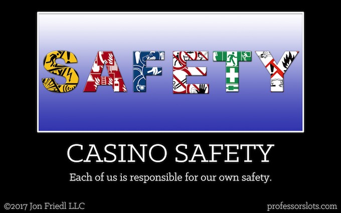 Each of us is responsible for our own safety (Casino Safety).