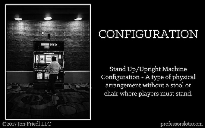 Stand Up/Upright Machine Configuration (Casino Gambling Definitions).