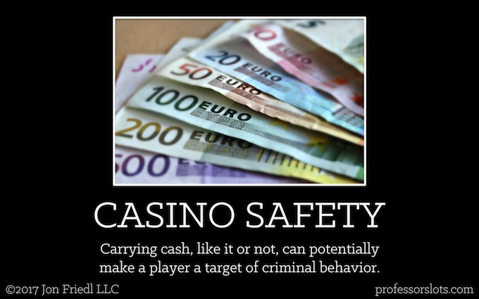 Carrying cash, like it or not, can potentially make a player a target of criminal behavior (Casino Safety).