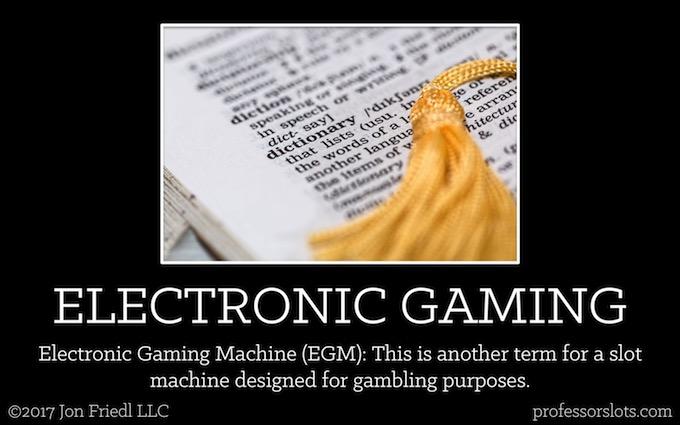 Electronic Gaming Machine (Casino Gambling Definitions).