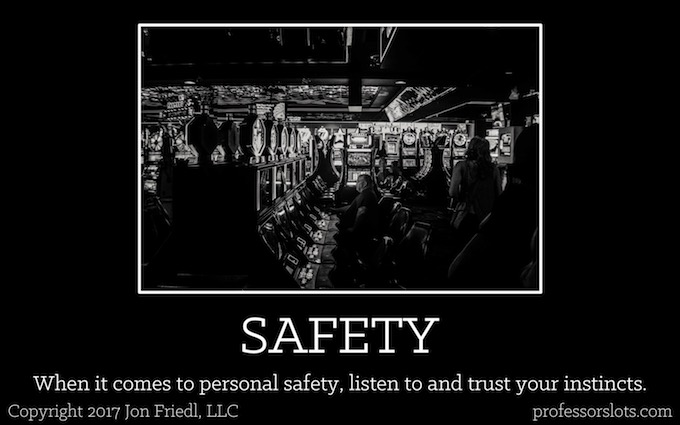 When it comes to personal safety, listen to and trust your instincts (Casino Safety).