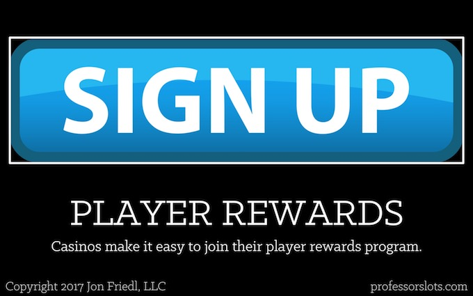 Casinos make it easy to join their player rewards program (Players Clubs).