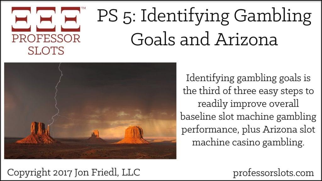 PS 5: Identifying Gambling Goals, Arizona