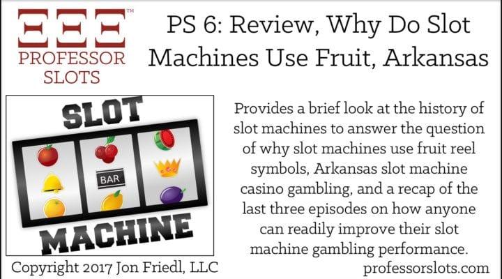 PS 6: Why Do Slot Machines Use Fruit, Arkansas, Recap
