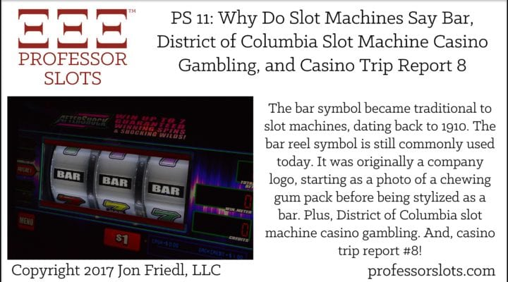 PS 11: Why Do Slot Machines Say Bar, D.C., Casino Trip Report