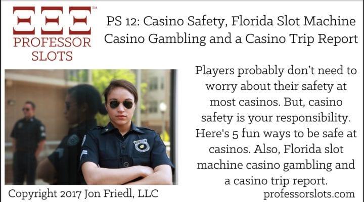 PS 12: Casino Safety, Florida, Casino Trip Report