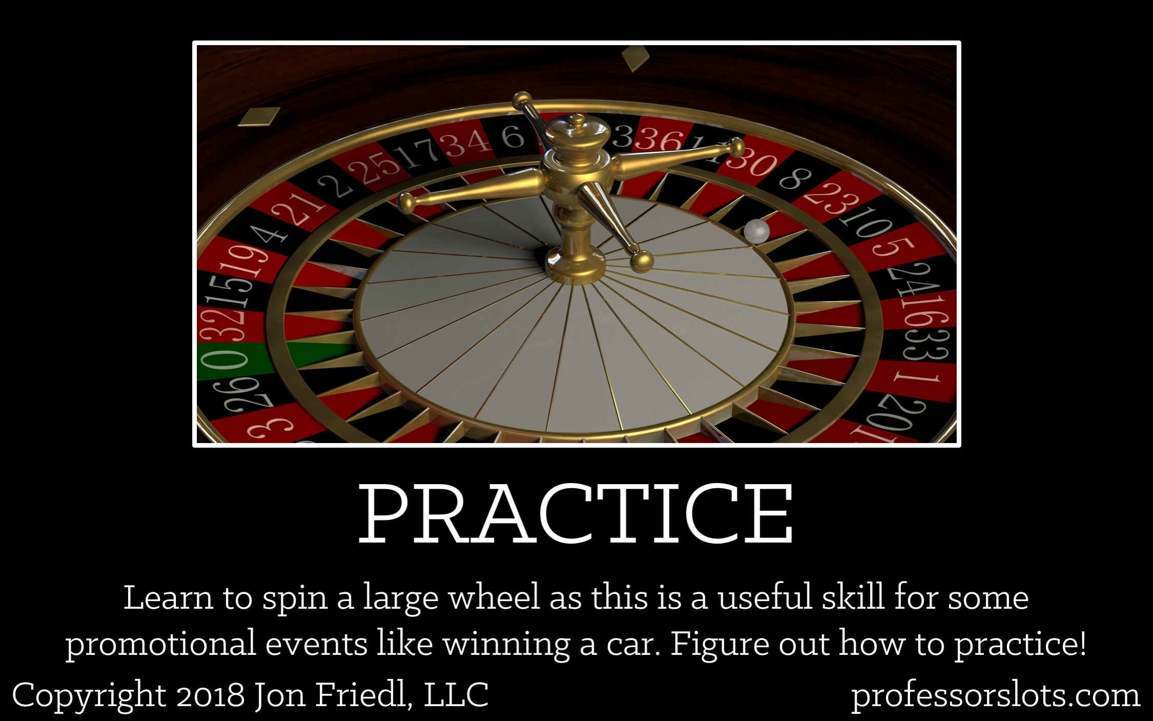 How I Won A Car: Learn to spin a large wheel as this is a useful skill for some promotional events like winning a car. Figure out how to practice!