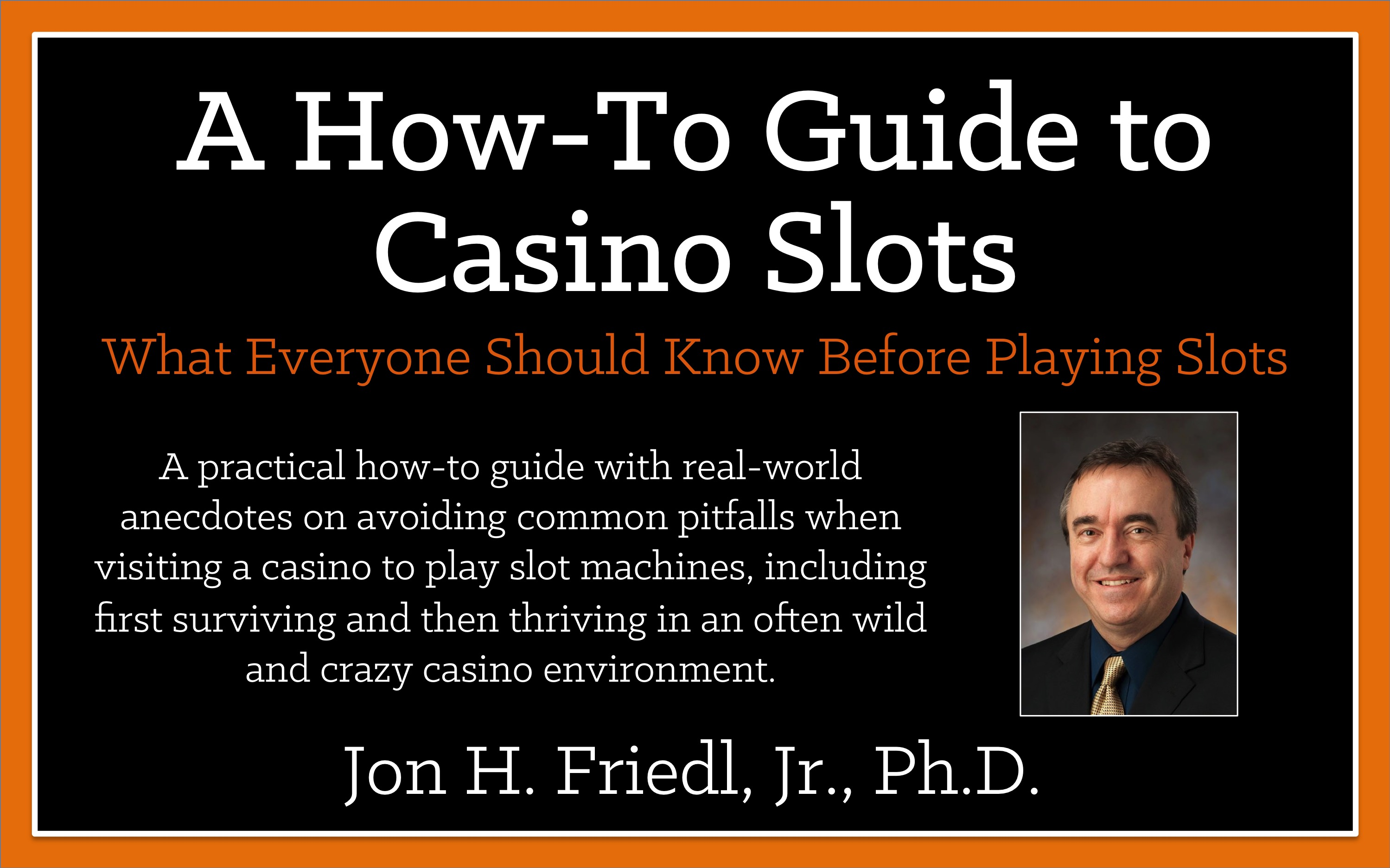 A How-To Guide to Casino Slots: What Everyone Should Know Before Playing Slots (Available on Amazon Kindle) and What to Expect from Professor Slots in 2018.