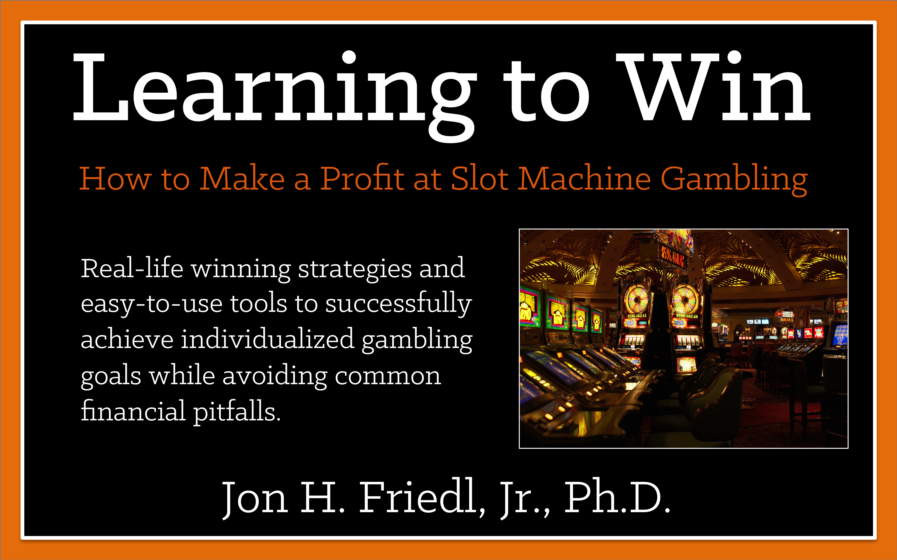 Learning To Win: Making A Profit at Slots Machine Gambling pdf ebook and What to Expect from Professor Slots in 2018.