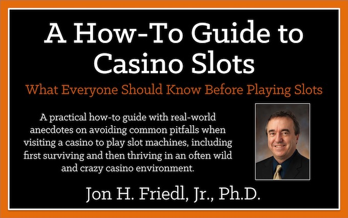 A How-To Guide to Casino Slots: What Everyone Should Know Before Playing Slots, available as an Amazon Kindle eBook (Professor Slots 2018).