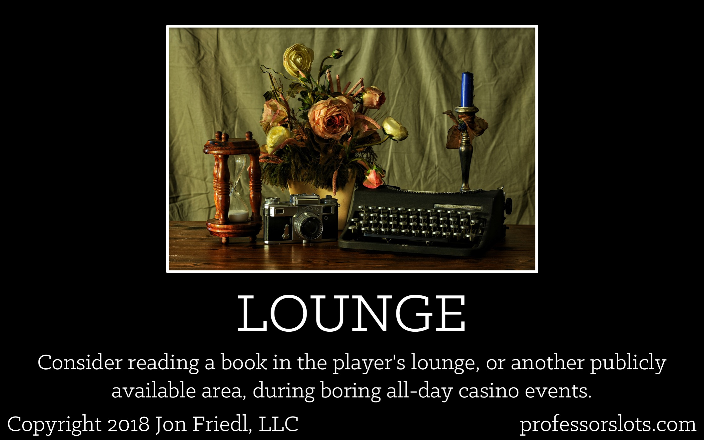 How I Won A Car: Consider reading a book in the player's lounge, or another publicly available area, during boring all-day casino events.