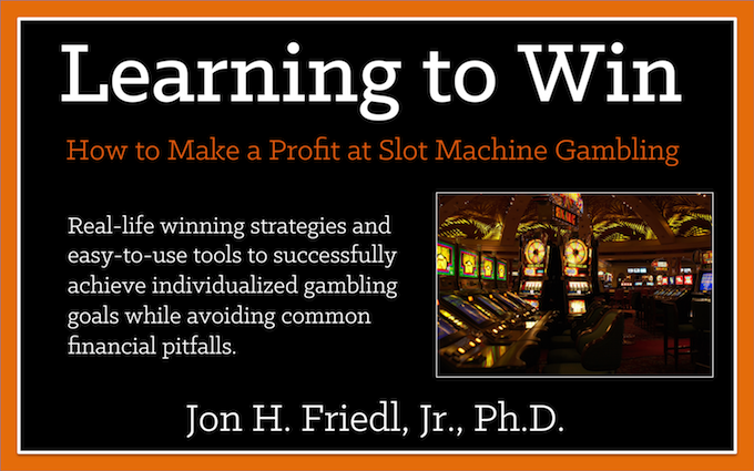 Learning To Win: Making A Profit at Slots Machine Gambling, available as Amazon Kindle eBook and Softcover (Professor Slots 2018).