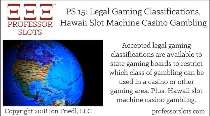 PS 15: Legal Gaming Classifications-Hawaii Slots 2018
