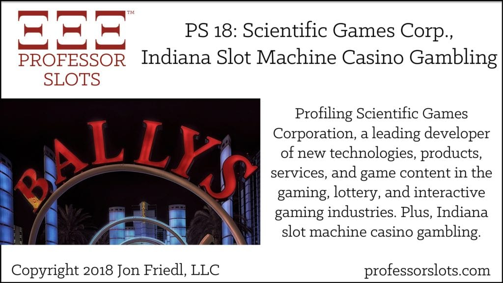 PS 18: Scientific Games Corporation-Indiana Slots 2018