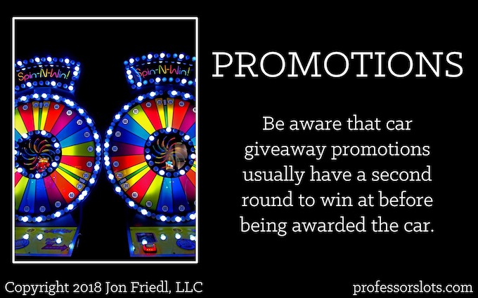 Be aware that car giveaway promotions usually have a second round to win at before being awarded the car (Winning a Car Playing Slots).