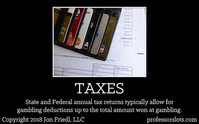 State and Federal annual tax returns typically allow for gambling deductions up to the total amount won at gambling (Winning a Car Playing Slots).