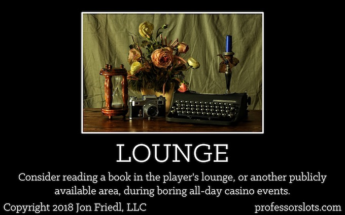 Consider reading a book in the player's lounge, or another publicly available area, during boring all-day casino events (Winning a Car Playing Slots).