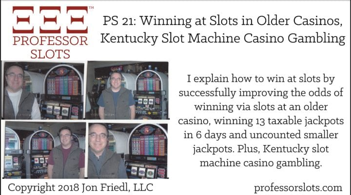 PS 21: Winning on Slots at Older Casinos-Kentucky Slots 2018