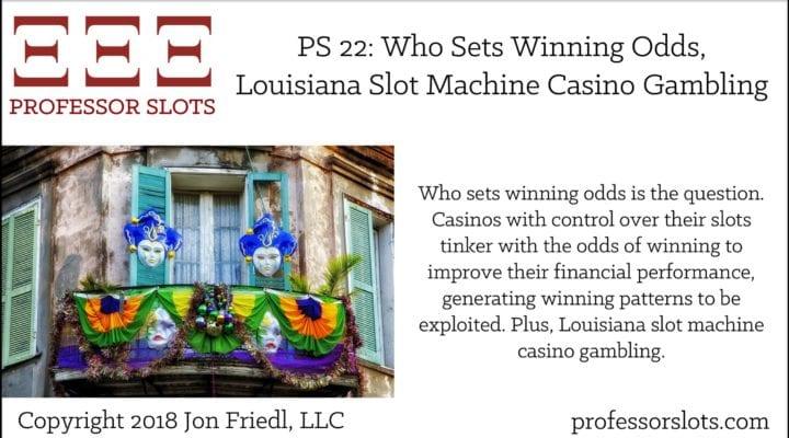 PS 22: Who Sets Winning Odds-Louisiana Slots 2018