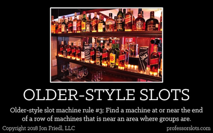 Older-style slot machine rule #3: Find a machine at or near the end of a row of machines that is near an area where groups are (Winning at Older Casinos).