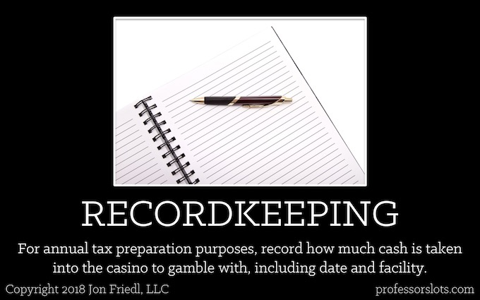 For annual tax preparation purposes, record how much cash is taken into the casino to gamble with, including date and facility (Winning at Older Casinos).
