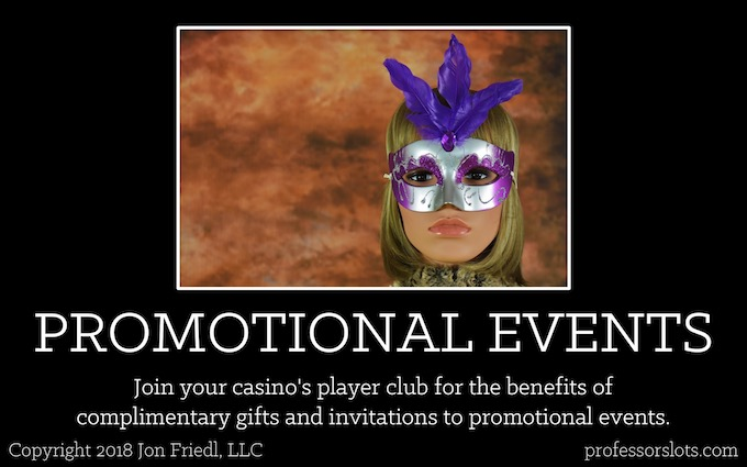 Join your casino's player club for the benefits of complimentary gifts and invitations to promotional events (Winning at Older Casinos).