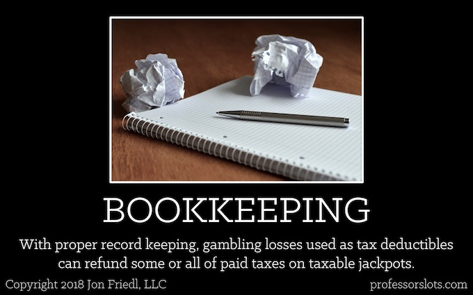 With proper record keeping, gambling losses used as tax deductibles can refund some or all of paid taxes on taxable jackpots (Winning at Older Casinos).
