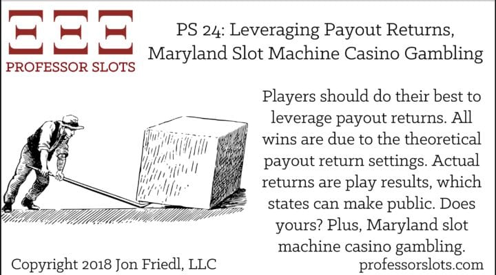 PS 24: Leveraging Payout Returns-Maryland Slots 2018