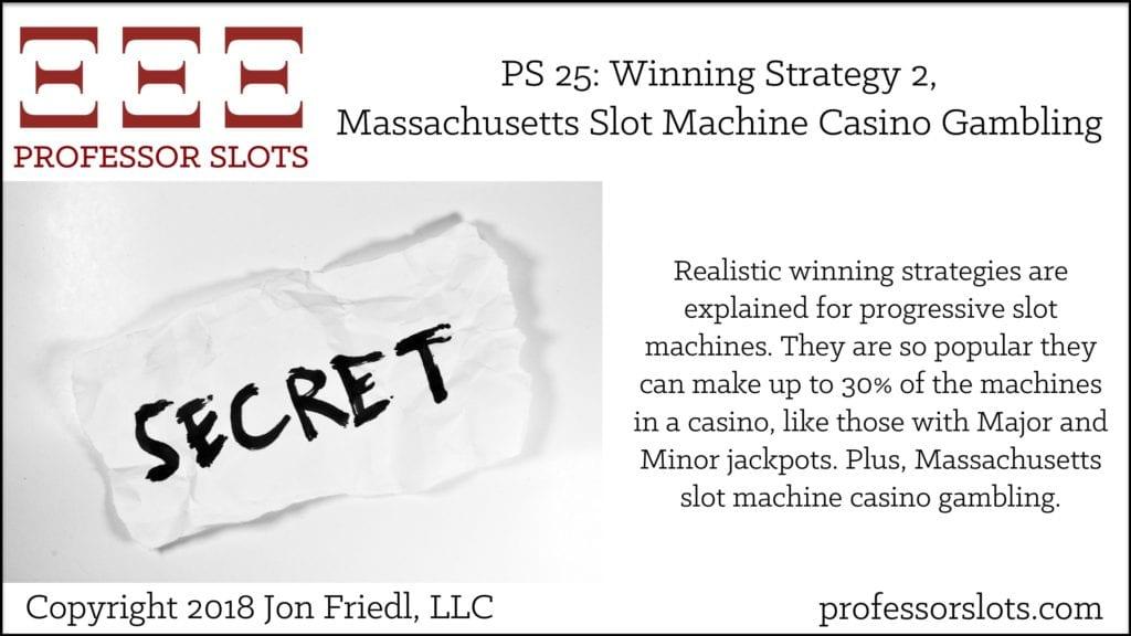 PS 25: Winning Strategy 2-Massachusetts Slots 2018