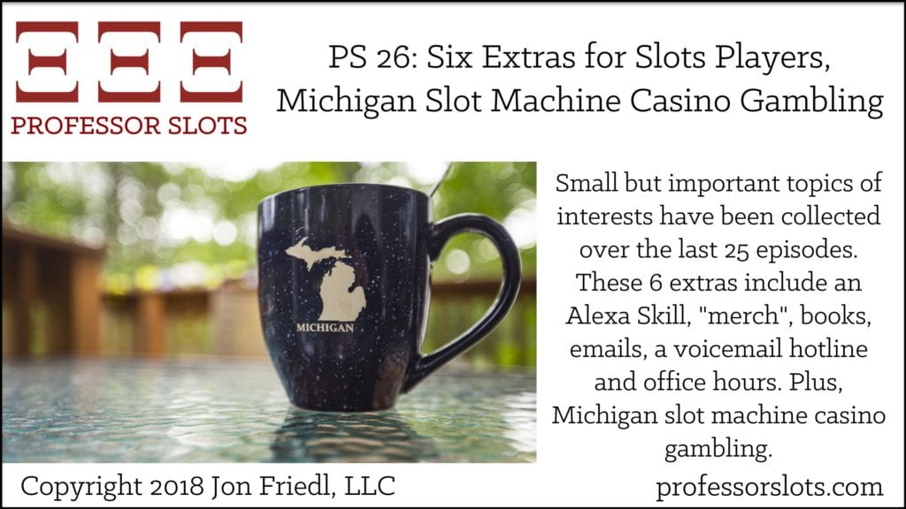 PS 26: Six Extras for Slots Players-Michigan Slots 2018