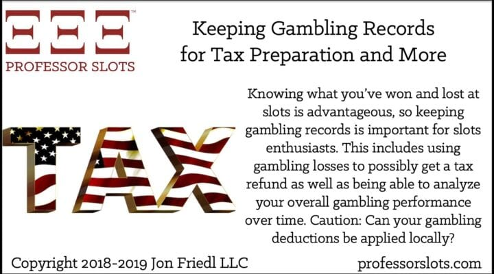 Knowing what you've won and lost at slots is advantageous, so keeping gambling records is important for slots enthusiasts. This includes using gambling losses to possibly get a tax refund as well as being able to analyze your overall gambling performance over time. Caution: Can your gambling deductions be applied locally?