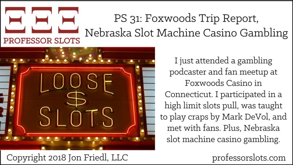 PS 31: Foxwoods Trip Report-Nebraska Slots 2018