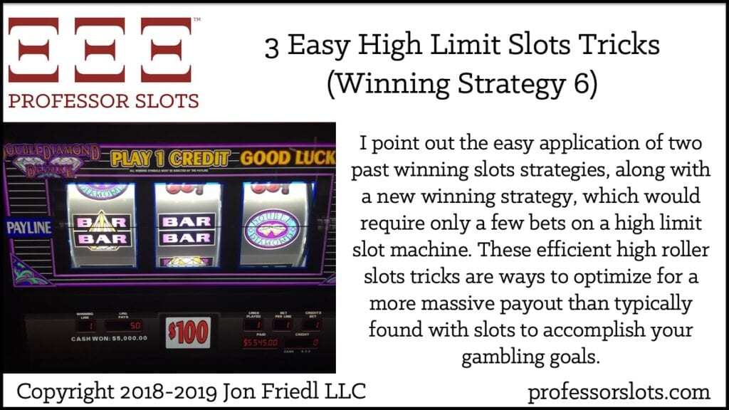 I point out the easy application of two past winning slots strategies, along with a new winning strategy, which would require only a few bets on a high limit slot machine. These efficient high roller slots tricks are ways to optimize for a more massive payout than typically found with slots to accomplish your gambling goals.