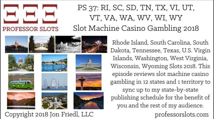 PS 37: RI, SC, SD, TN, TX, VI, UT, VT, VA, WA, WV, WI, WY Slots 2018