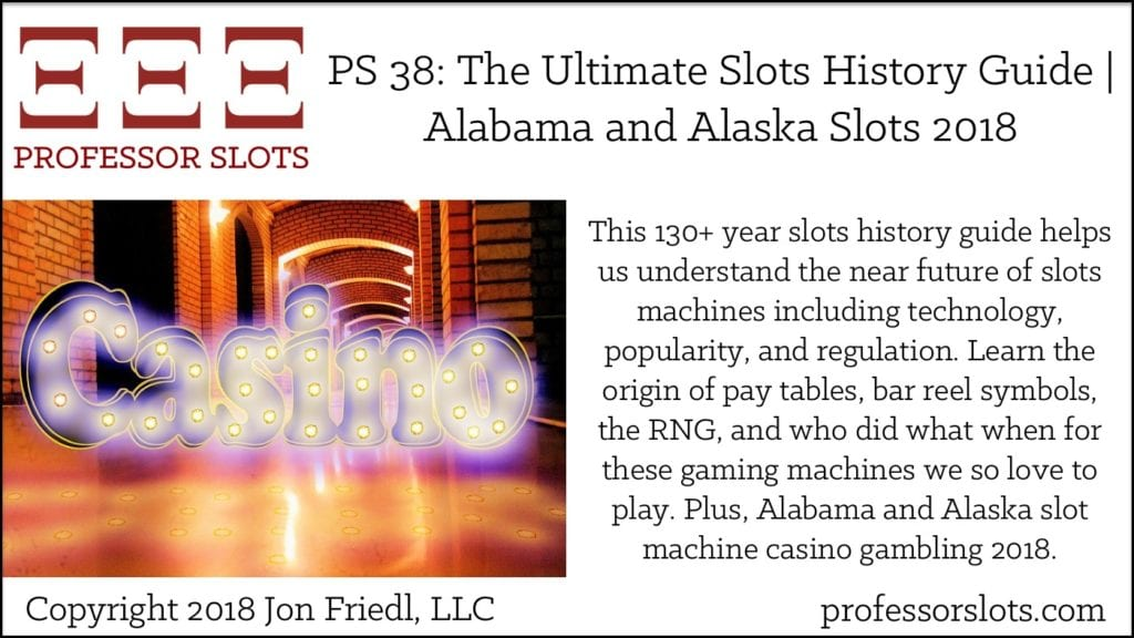 PS 38: The Ultimate Slots History Guide | AL and AK Slots 2018