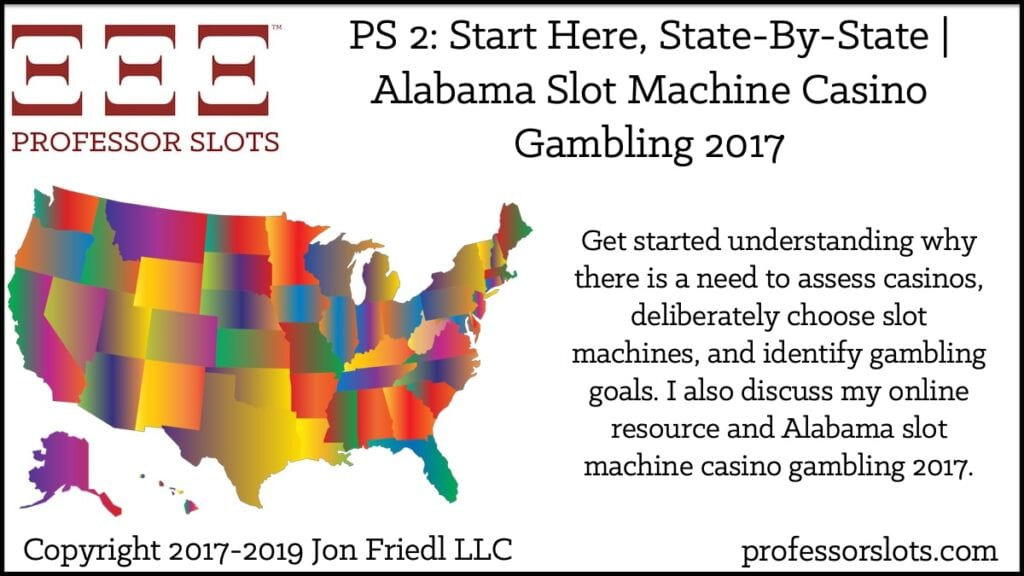 Get started understanding why there is a need to assess casinos, deliberately choose slot machines, and identify gambling goals. I also discuss my online resource and Alabama slot machine casino gambling 2017.