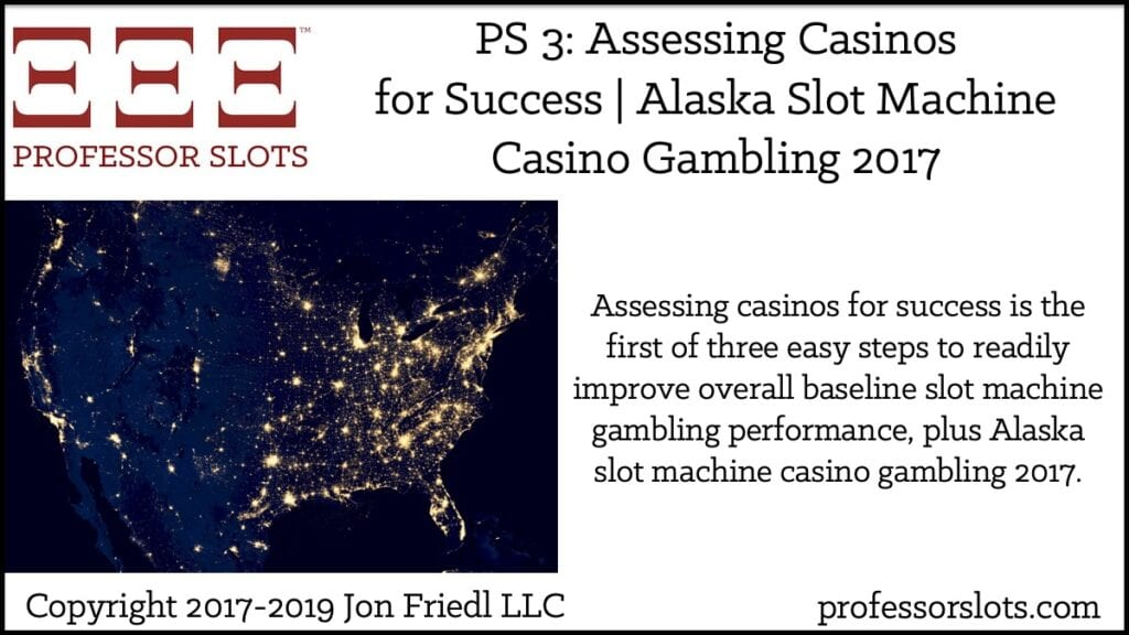 Assessing casinos for success is the first of three easy steps to readily improve overall baseline slot machine gambling performance, plus Alaska slot machine casino gambling 2017.
