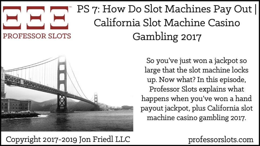 So you've just won a jackpot so large that the slot machine locks up. Now what? In this episode, Professor Slots explains what happens when you've won a hand payout jackpot, plus California slot machine casino gambling 2017.