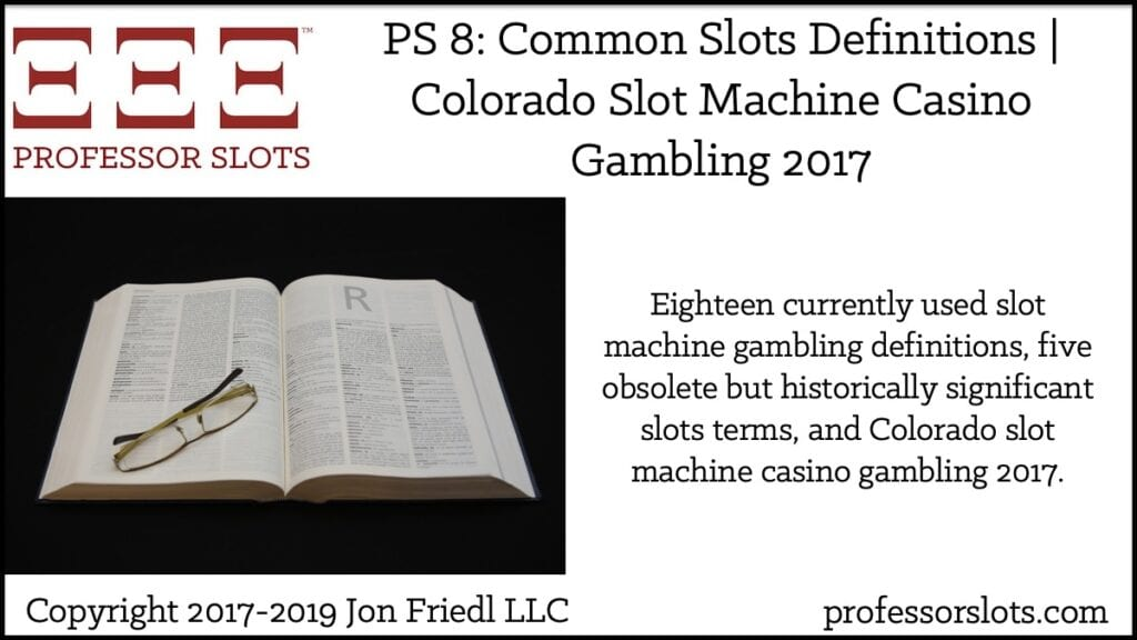 Eighteen currently used slot machine gambling definitions, five obsolete but historically significant slots terms, and Colorado slot machine casino gambling 2017.