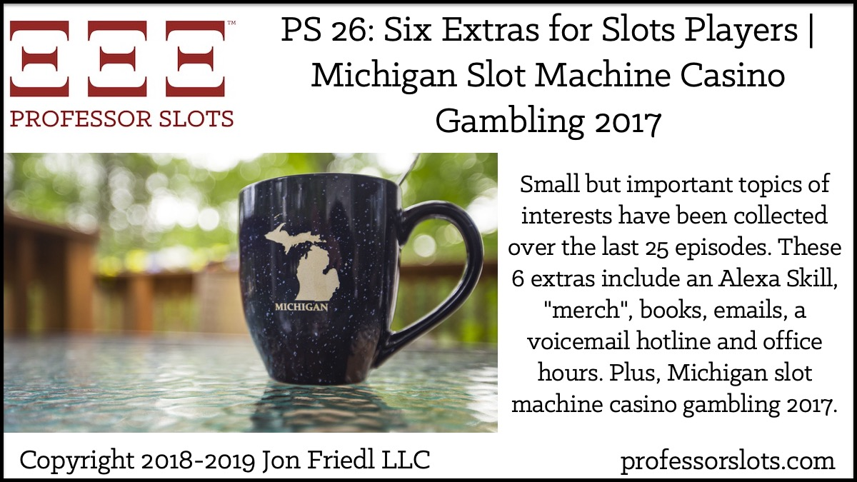 PS 26: Six Extras for Slots Players-Michigan Slots 2017