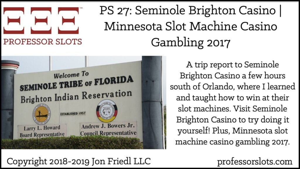 A trip report to Seminole Brighton Casino a few hours south of Orlando, where I learned and taught how to win at their slot machines. Visit Seminole Brighton Casino to try doing it yourself! Plus, Minnesota slot machine casino gambling 2017.