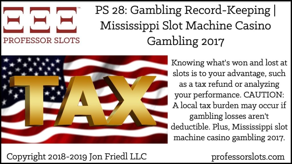 Knowing what's won and lost at slots is to your advantage, such as a tax refund or analyzing your performance. CAUTION: A local tax burden may occur if gambling losses aren't deductible. Plus, Mississippi slot machine casino gambling 2017.