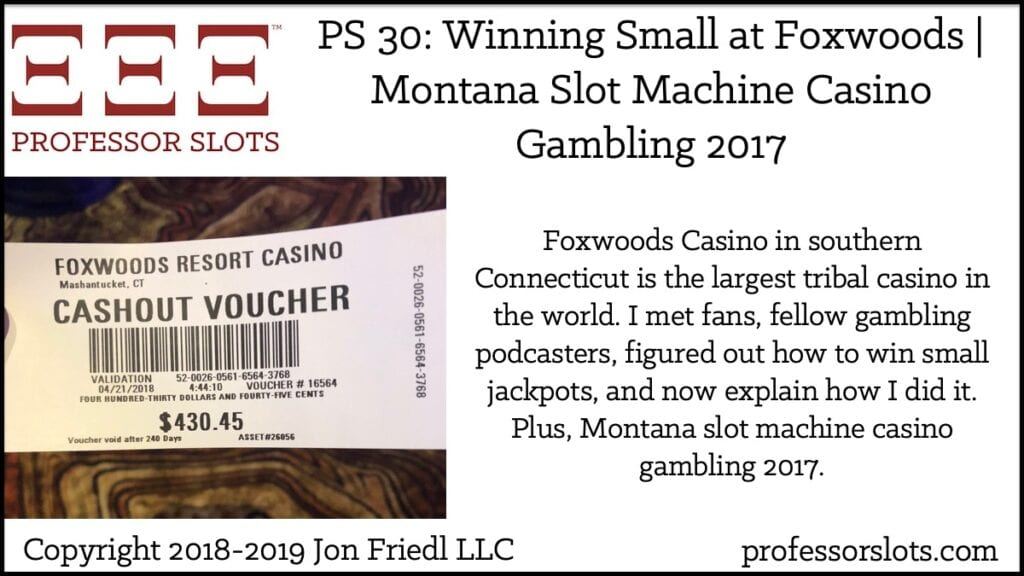 Foxwoods Casino in southern Connecticut is the largest tribal casino in the world. I met fans, fellow gambling podcasters, figured out how to win small jackpots, and now explain how I did it. Plus, Montana slot machine casino gambling 2017.