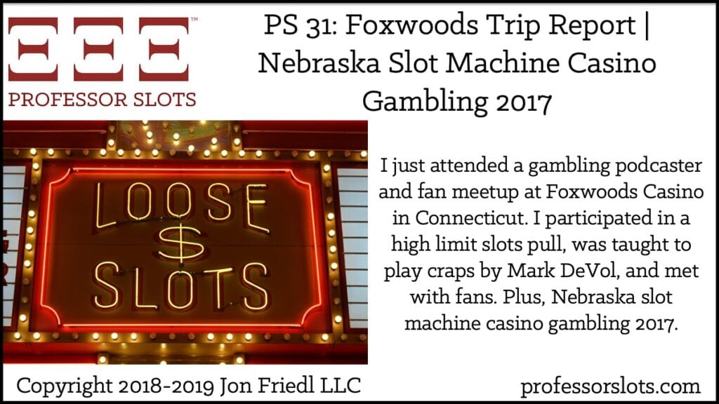 I just attended a gambling podcaster and fan meetup at Foxwoods Casino in Connecticut. I participated in a high limit slots pull, was taught to play craps by Mark DeVol, and met with fans. Plus, Nebraska slot machine casino gambling 2017.
