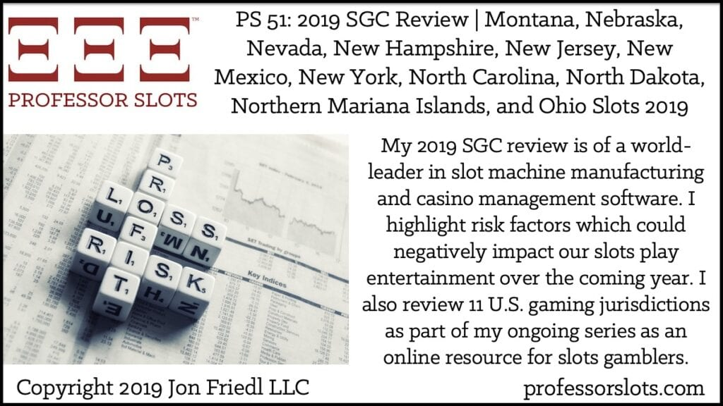My 2019 SGC review is of a world-leader in slot machine manufacturing and casino management software. I highlight risk factors which could negatively impact our slots play entertainment over the coming year. I also review 11 U.S. gaming jurisdictions as part of my ongoing series as an online resource for slots gamblers.