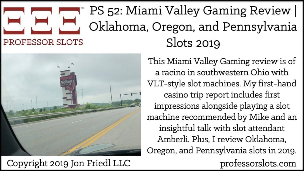 This Miami Valley Gaming review is of a racino in southwestern Ohio with VLT-style slot machines. My first-hand casino trip report includes first impressions alongside playing a slot machine recommended by Mike and an insightful talk with slot attendant Amberli. Plus, I review Oklahoma, Oregon, and Pennsylvania slots in 2019.