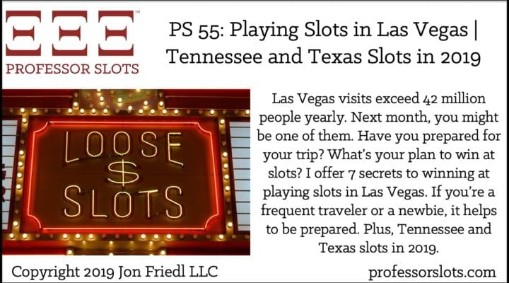 Las Vegas visits exceed 42 million people yearly. Next month, you might be one of them. Have you prepared for your trip? What's your plan to win at slots? I offer 7 secrets to winning at playing slots in Las Vegas. If you're a frequent traveler or a newbie, it helps to be prepared. Plus, Tennessee and Texas slots in 2019.