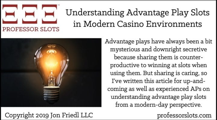Advantage plays have always been a bit mysterious and downright secretive because sharing them is counter-productive to winning at slots when using them. But sharing is caring, so I've written this article for up-and-coming as well as experienced APs on understanding advantage play slots from a modern-day perspective.
