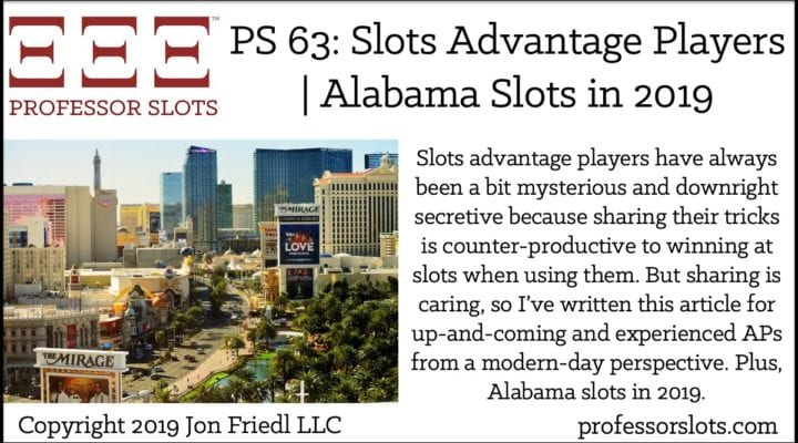 Slots advantage players have always been a bit mysterious and downright secretive because sharing their tricks is counter-productive to winning at slots when using them. But sharing is caring, so I've written this article for up-and-coming and experienced APs from a modern-day perspective. Plus, Alabama slots in 2019.